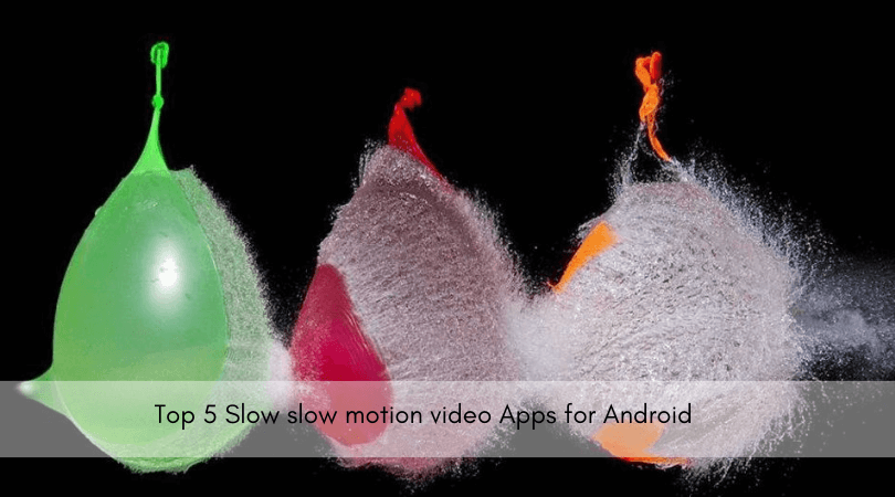 Top 5 Slow slow motion video Apps for Android