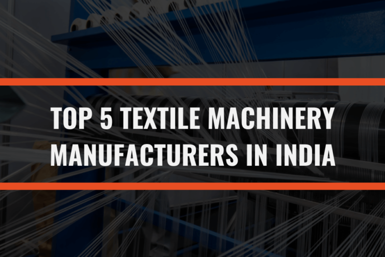 Top 5 Textile Machinery Manufacturers In India